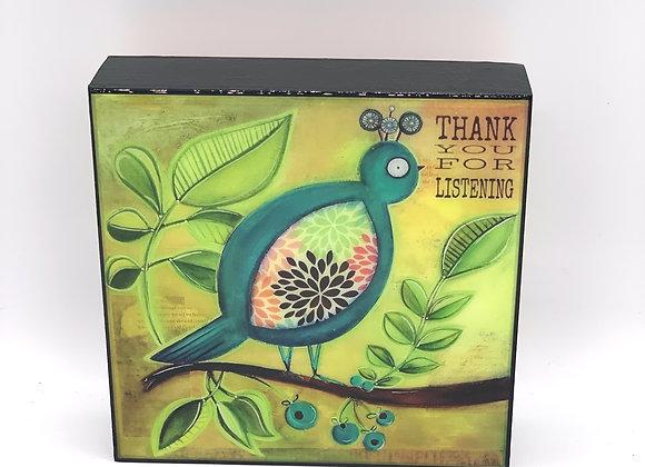 "Thank you for listening bird 6x6"""