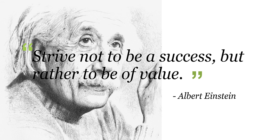 """Strive not to be a success, but rather of value"""