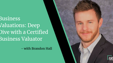 Business Valuations: Deep Dive with a Certified Business Valuator