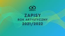 Zapisy na rok artystyczny 2021/2022