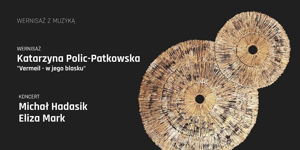 Wernisaż z muzyką | Katarzyna Polic-Patkowska, Michał Hadasik & Eliza Mark