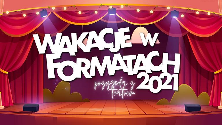 Wakacje w Formatach 2021   Przygoda z teatrem