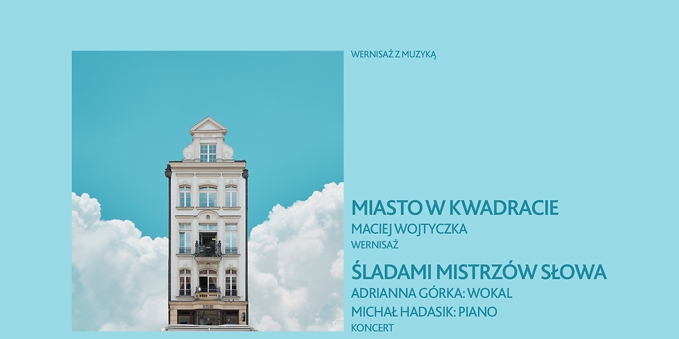 Wernisaż z muzyką | Maciej Wojtyczka & Adrianna Górka i Michał Hadasik
