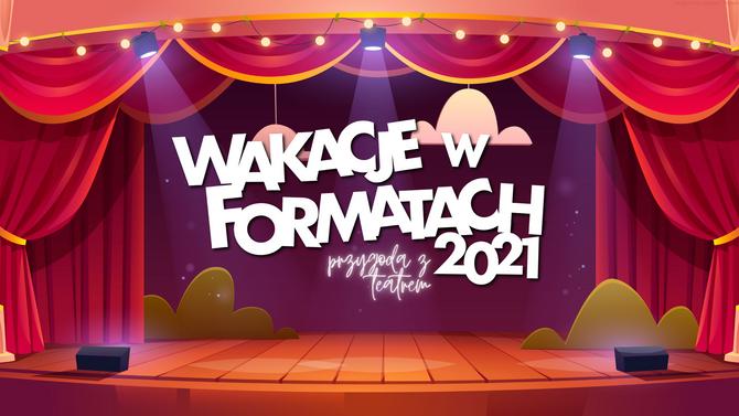 Wakacje w Formatach 2021 | Zapisy od 07.06.