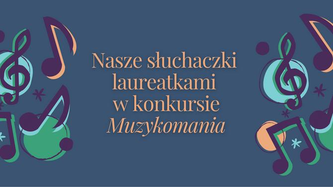 Muzykomania - nasze słuchaczki wśród laureatów!