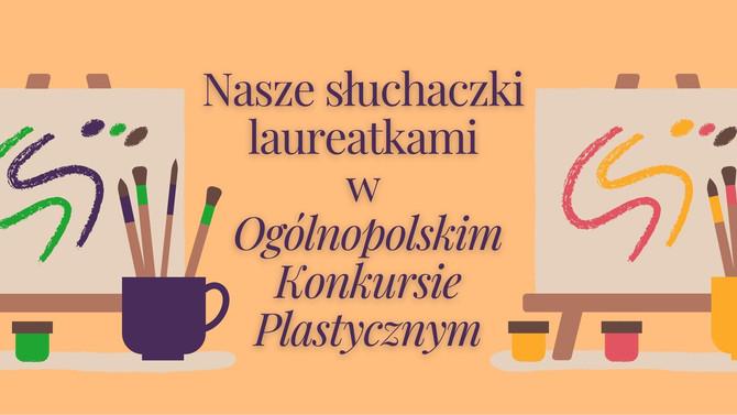 Ogólnopolski Konkurs Plastyczny - nasze uczestniczki wśród laureatek!