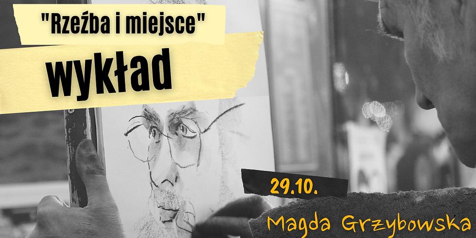 Rzeźba i miejsce - Magda Grzybowska   wykład 29.10.2021
