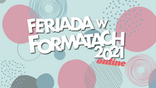 Uwaga! Feriada w Formatach 2021 ONLINE!