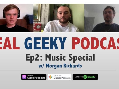 PODCAST: The Real Geeky Podcast - Episode 2 - Music Special (w/ Morgan Richards)