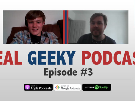 PODCAST: The Real Geeky Podcast - Episode 3