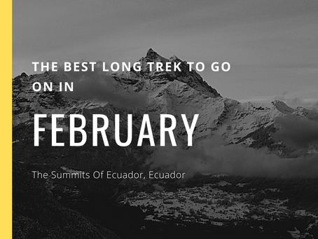 The Best Long Trek To Do In February - Summits Of Ecuador