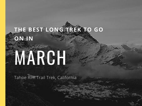 The Best Long Trek To Do In March - The Tahoe Rim Trail Trek