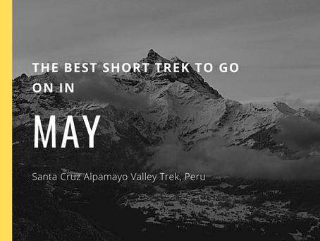 The Best Short Trek To Do In May - Santa Cruz Alpamayo Valley Trek