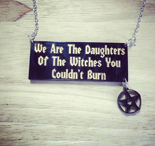 We Are The Daughters Of The WitchesYou Could't Burn Necklace