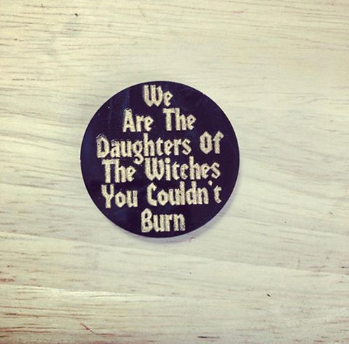 We Are The Daughters Of The Witches You Couldn't Burn