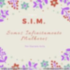 S.I.M.SOMOS INFINITAMENTE MULHERES.jpg