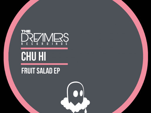 CHU HI - FRUIT SALAD EP - THE DREAMERS RECORDINGS / TDR036