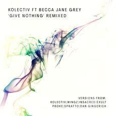 Kolectiv featuring Becca Jane Grey - Give Nothing' Remixed - Rebel Music / REBEL021