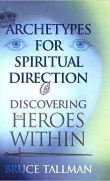 Archetypes For Spiritual Direction, by Bruce Tallman