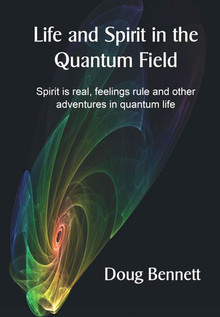 Life and Spirit in the Quantum Field, by DougtBennett