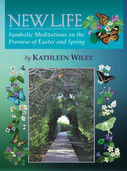New Life: Symbolic Meditations on the Promise of Easter & Spring, by Kathleen Wiley