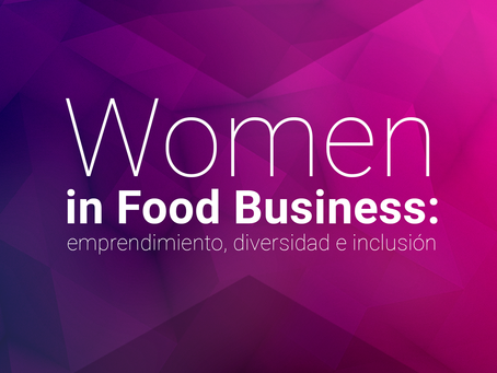 Women in Food Business: emprendimiento, diversidad e inclusión