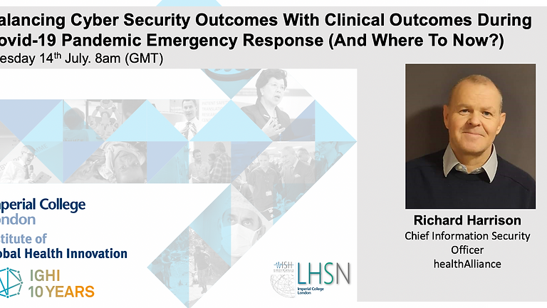 Balancing Cyber Security Outcomes With Clinical Outcomes During Covid-19 Pandemic Emergency Response (And Where To Now?)