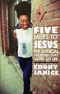 Five Miles To Jesus: The Radical Worship
