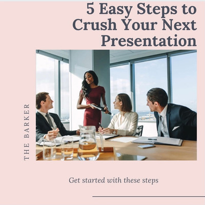 5 Easy Steps to Crush Your Next Presentation