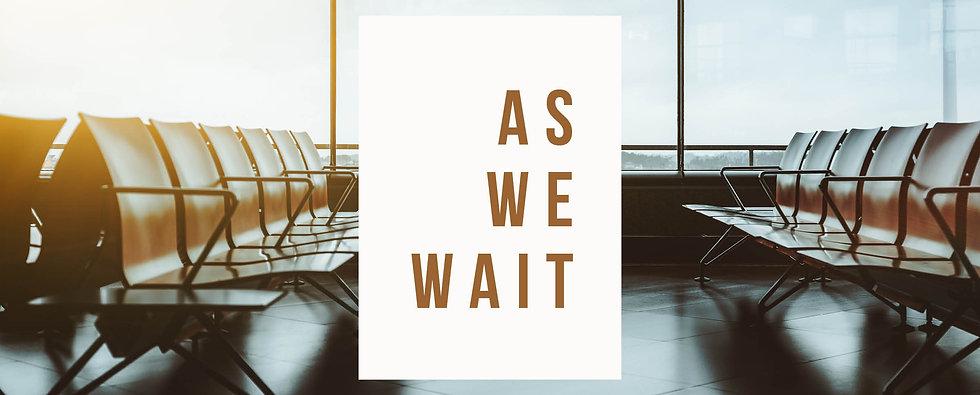 As We Wait WEB GRAPHIC2.jpg