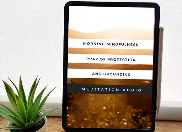 Morning Mindfulness  Pray of Protection and Grounding