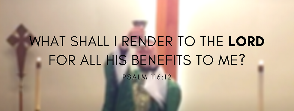 What shall I render to the LORD for all