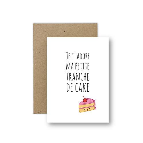 je t'adore ma petite tranche de cake