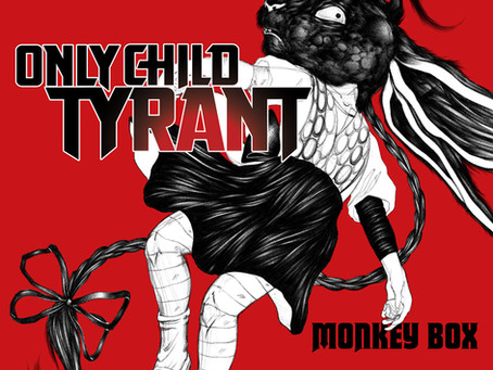 Only Child Tyrant's - Monkey Box pushed till June 4th