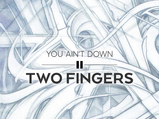 Two Fingers - You Ain't Down - Single Now Available