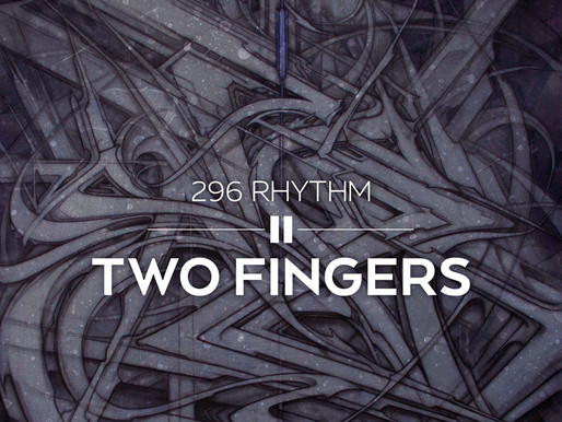 Two Fingers - 296 Rhythm Out Now!