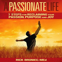 A Passionate Life for Reclaiming your Passion, Purpose and Joy