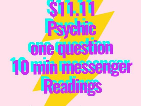 $11.11 10 minute psychic readings via messenger!