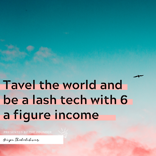 Travel the world and be a lash tech with a 6 figure income
