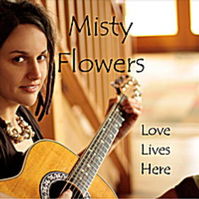 Misty Flowers: Love Lives Here CD