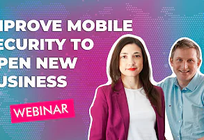 HOW TO IMPROVE MOBILE SECURITY TO OPEN NEW BUSINESS.