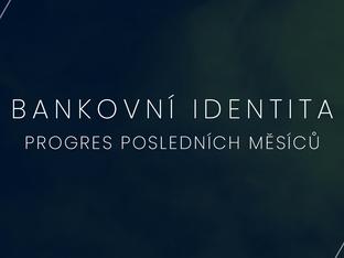 Co se v oblasti digitalizace a použití bankovní identity v několika posledních měsících událo?