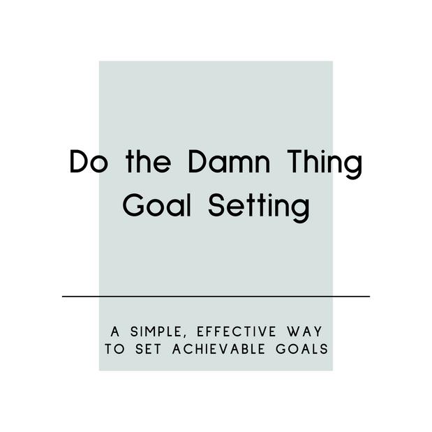 Do the Damn Thing Goal Setting