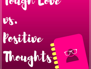 Tough Love Vs. Positive Thoughts