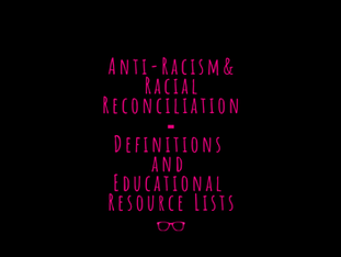 Anti-Racism & Racial Reconciliation- Definitions and Educational Resource Lists