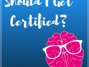Should I get Certified?