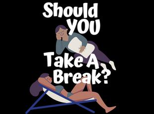 Should You Take A Break?