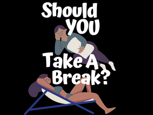 Should You Take A Break?