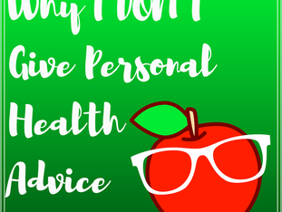 Why I DON'T Give Personal Health Advice