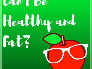 Can I Be Healthy and Fat?